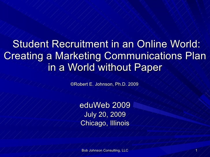 Student Recruitment in an Online World: Creating a Marketing Communications Plan in a World without Paper   ©Robert E. J...