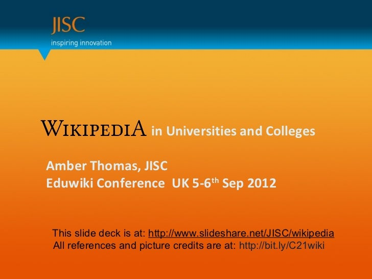 in Universities and CollegesAmber Thomas, JISCEduwiki Conference UK 5-6th Sep 2012This slide deck is at: http://www.slides...