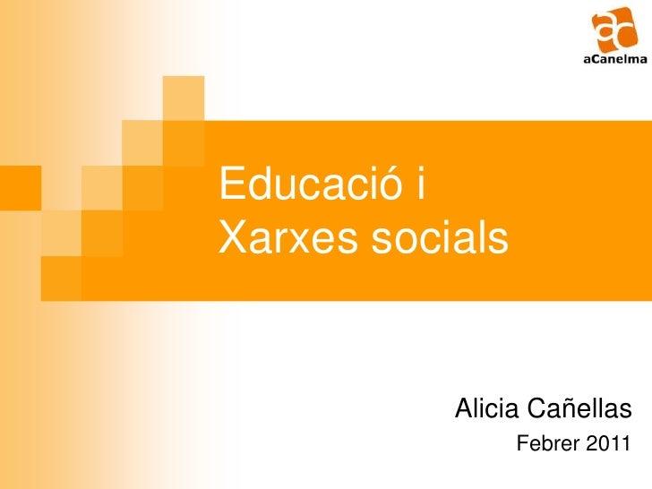 Educació i Xarxes socials<br />Alicia Cañellas<br />Febrer 2011<br />