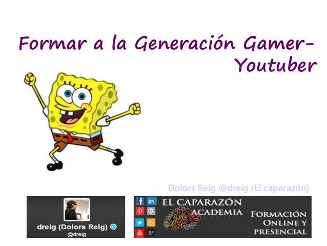 Formar a la Generación Gamer- Youtuber Dolors Reig @dreig (El caparazón)