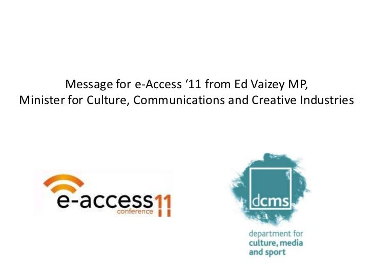 Message for e-Access '11 from Ed Vaizey MP,Minister for Culture, Communications and Creative Industries<br />