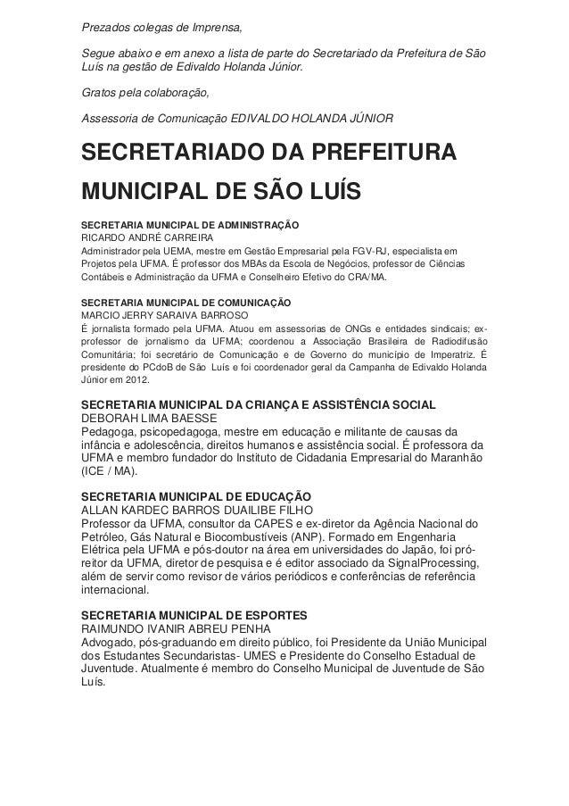 Prezados colegas de Imprensa,Segue abaixo e em anexo a lista de parte do Secretariado da Prefeitura de SãoLuís na gestão d...