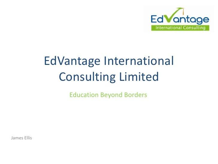 EdVantage International                Consulting Limited                  Education Beyond BordersJames Ellis