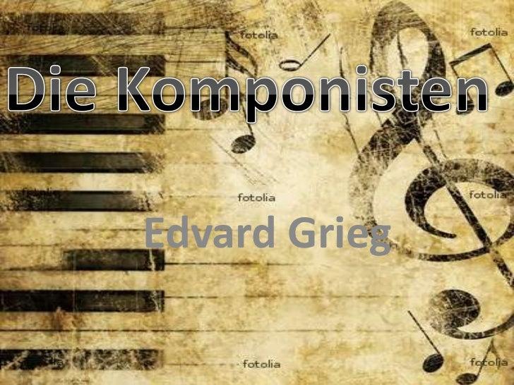 Die Komponisten<br />Edvard Grieg<br />