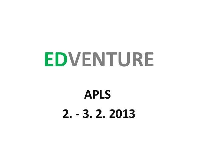 EDVENTURE      APLS 2. - 3. 2. 2013