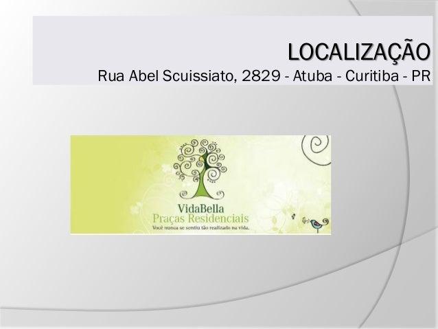 LOCALIZAÇÃO Rua Abel Scuissiato, 2829 - Atuba - Curitiba - PR