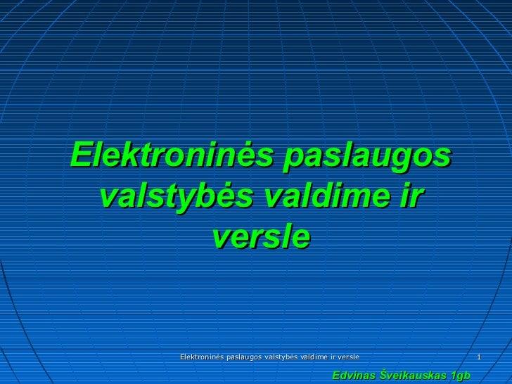 Elektroninės paslaugos  valstybės valdime ir         versle      Elektroninės paslaugos valstybės valdime ir versle       ...