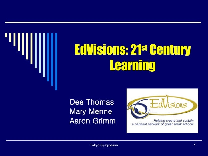 EdVisions: 21 st  Century Learning Dee Thomas Mary Menne Aaron Grimm Tokyo Symposium