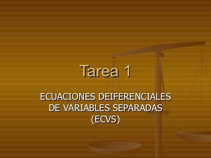 Tarea 1 ECUACIONES DEIFERENCIALES DE VARIABLES SEPARADAS (ECVS)