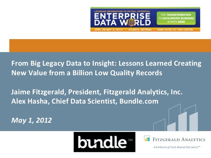 From Big Legacy Data to Insight: Lessons Learned CreatingNew Value from a Billion Low Quality RecordsJaime Fitzgerald, Pre...