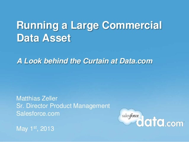 Running a Large Commercial Data Asset A Look behind the Curtain at Data.com Matthias Zeller Sr. Director Product Managemen...