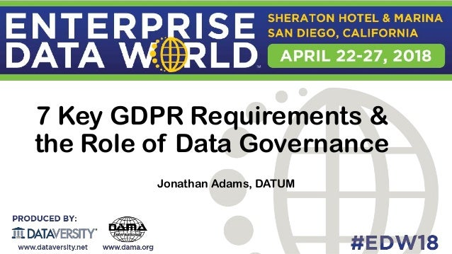 7 Key GDPR Requirements & the Role of Data Governance Jonathan Adams, DATUM
