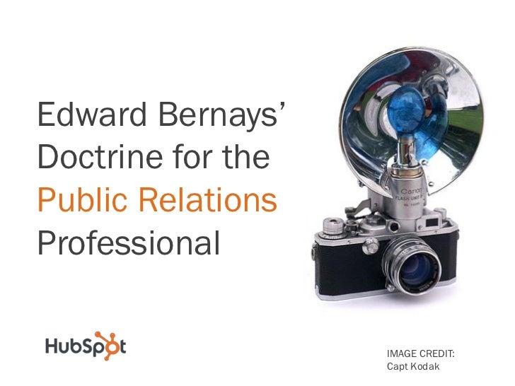 Edward Bernays'Doctrine for thePublic RelationsProfessional                   IMAGE CREDIT:                   Capt Kodak