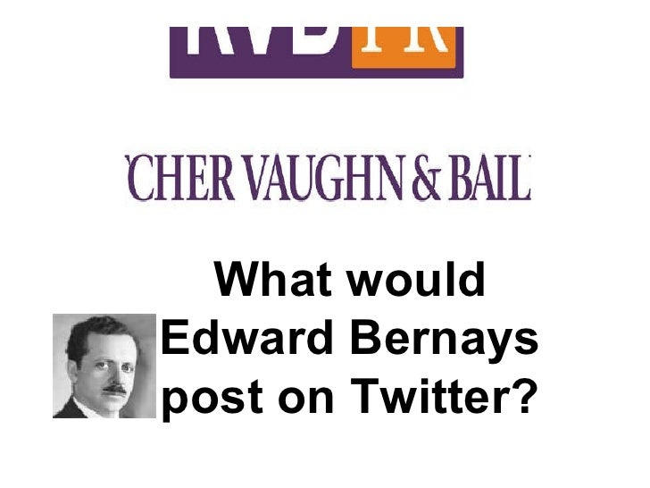 What would  Edward Bernays  post on Twitter?