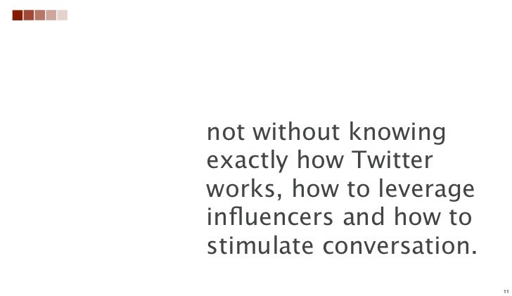 not without knowingexactly how Twitterworks, how to leverageinfluencers and how tostimulate conversation.                  ...
