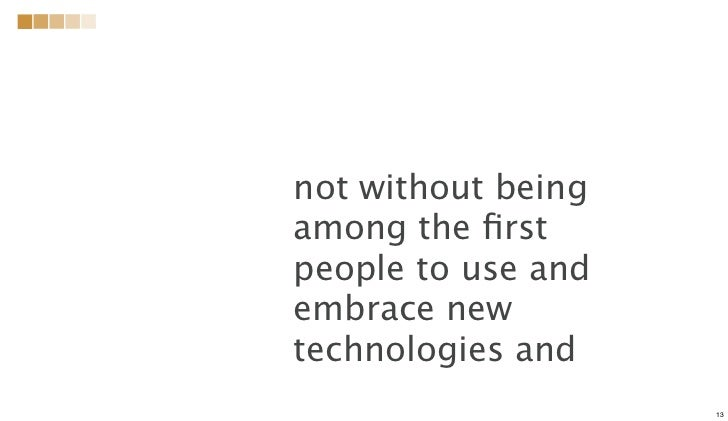 not without beingamong the firstpeople to use andembrace newtechnologies and                    13