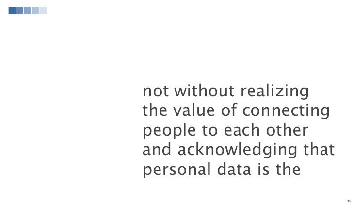 not without realizingthe value of connectingpeople to each otherand acknowledging thatpersonal data is the                ...
