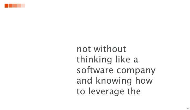 not withoutthinking like asoftware companyand knowing howto leverage the                   17