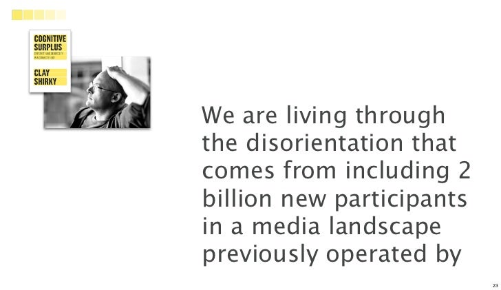 We are living throughthe disorientation thatcomes from including 2billion new participantsin a media landscapepreviously o...