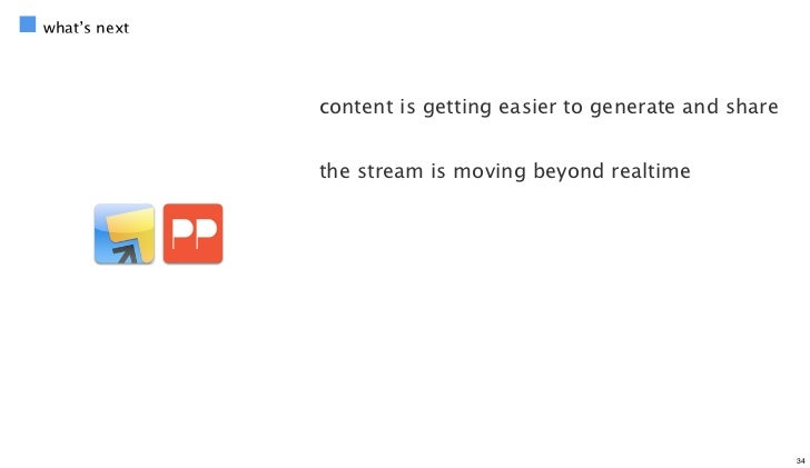 what's next              content is getting easier to generate and share              the stream is moving beyond realtime...