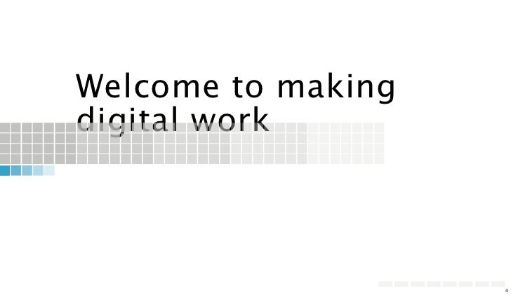 Welcome to makingdigital work                    4