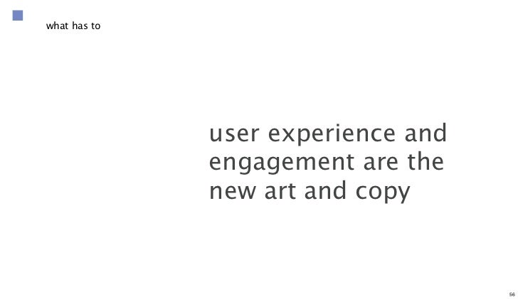 what has to              user experience and              engagement are the              new art and copy                ...