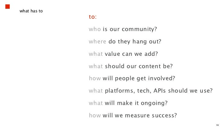 what has to              to:              who is our community?              where do they hang out?              what val...