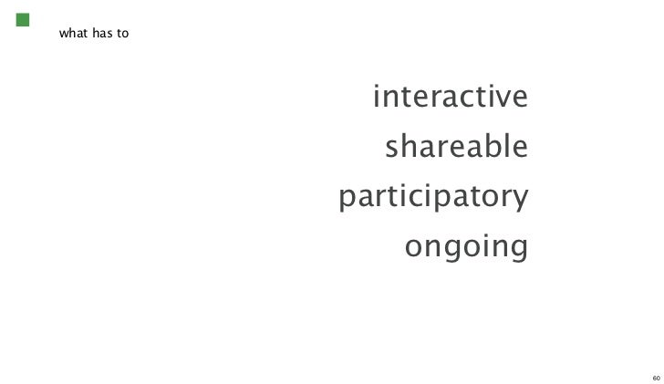 what has to                interactive                 shareable              participatory                  ongoing      ...