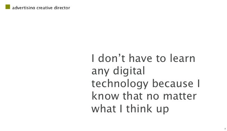 advertising creative director                                I don't have to learn                                any digi...