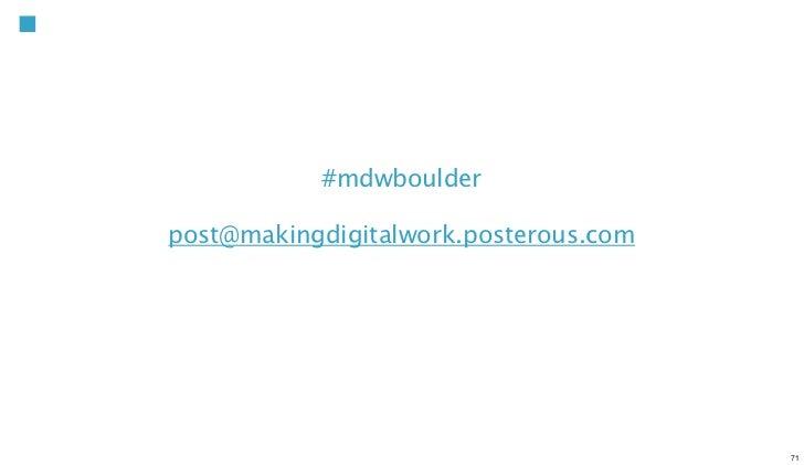 #mdwboulderpost@makingdigitalwork.posterous.com                                       71