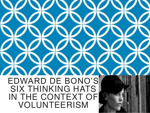 EDWARD DE BONO'S SIX THINKING HATSIN THE CONTEXT OF   VOLUNTEERISM