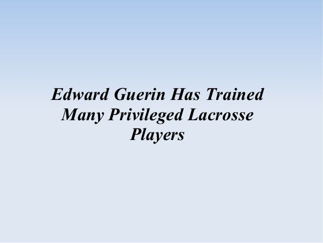 Edward Guerin Has Trained Many Privileged Lacrosse Players