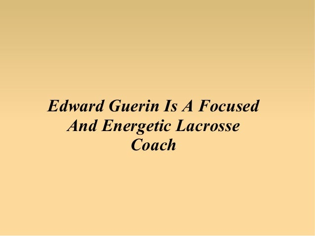 Edward Guerin Is A Focused And Energetic Lacrosse Coach