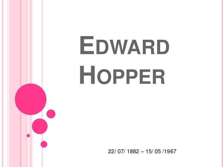 EDWARDHOPPER 22/ 07/ 1882 – 15/ 05 /1967