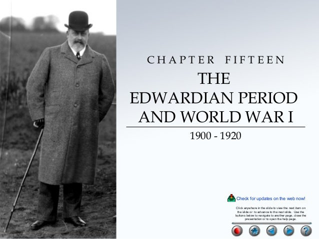 CHAPTER  FIFTEEN  THE EDWARDIAN PERIOD AND WORLD WAR I 1900 - 1920  Check for updates on the web now! Click anywhere in th...