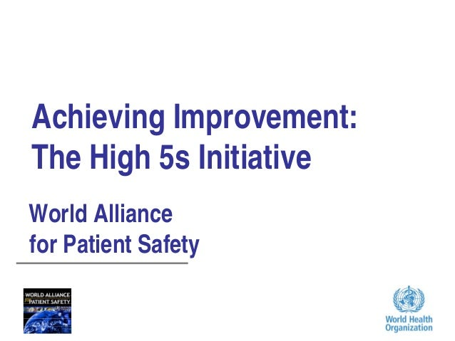 Achieving Improvement: The High 5s Initiative World Alliance for Patient Safety