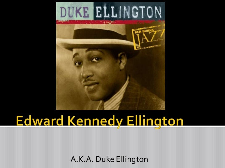 Edward Kennedy Ellington<br />A.K.A. Duke Ellington<br />