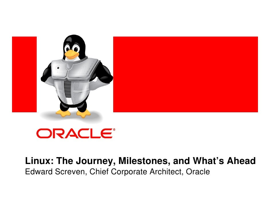 <Insert Picture Here>     Linux: The Journey, Milestones, and What's Ahead Edward Screven, Chief Corporate Architect, Orac...