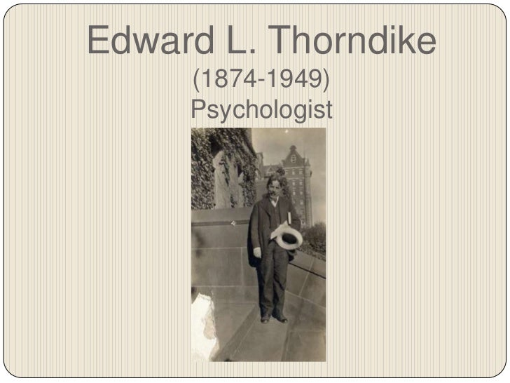 critique of edward thorndike The american psychologist and educator edward lee thorndike (1874-1949) was the originator of modern educational psychology and influenced 20th-century american education immeasurably edward lee thorndike was born on aug.