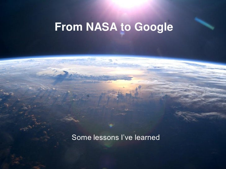 From NASA to Google  Some lessons I've learned