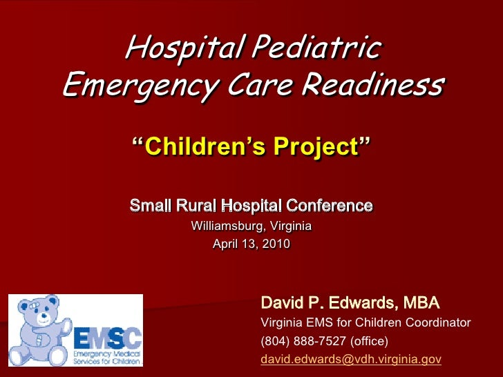 "Hospital Pediatric Emergency Care Readiness     ""Children's Project""      Small Rural Hospital Conference            Willi..."