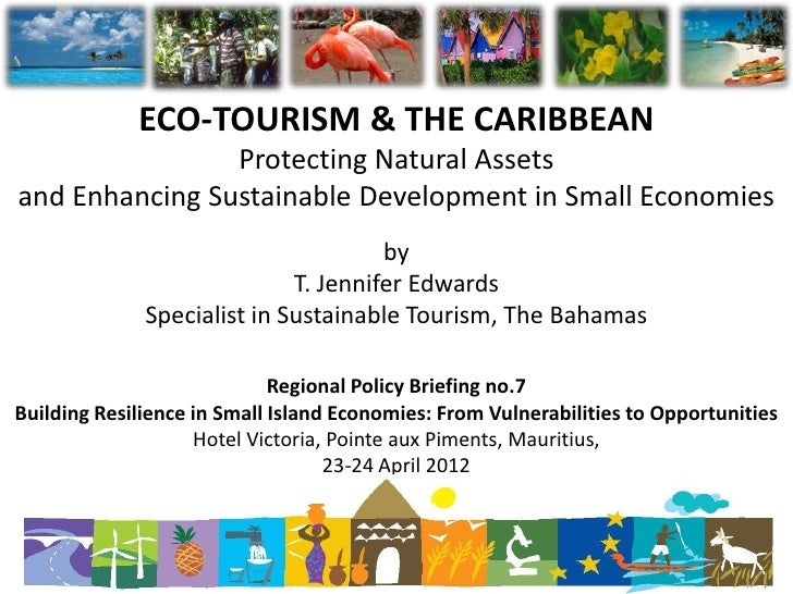 ECO-TOURISM & THE CARIBBEAN                Protecting Natural Assetsand Enhancing Sustainable Development in Small Economi...