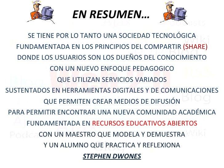 EN RESUMEN… <ul><li>SE TIENE POR LO TANTO UNA SOCIEDAD TECNOLÓGICA </li></ul><ul><li>FUNDAMENTADA EN LOS PRINCIPIOS DEL CO...