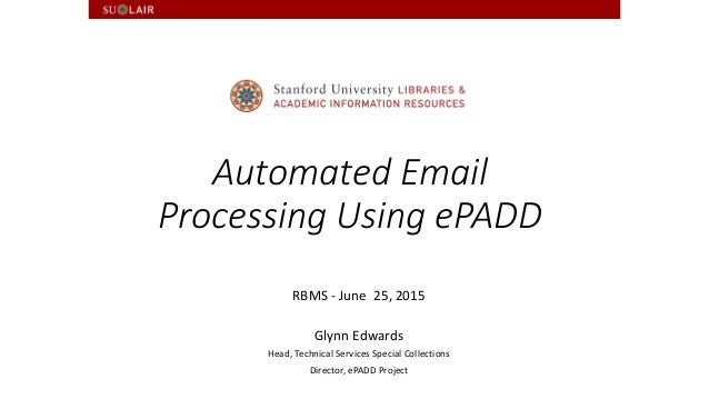 Automated Email Processing Using ePADD RBMS - June 25, 2015 Glynn Edwards Head, Technical Services Special Collections Dir...