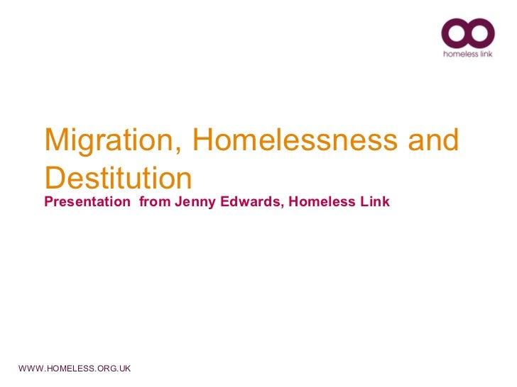 Migration, Homelessness and    Destitution    Presentation from Jenny Edwards, Homeless LinkWWW.HOMELESS.ORG.UK