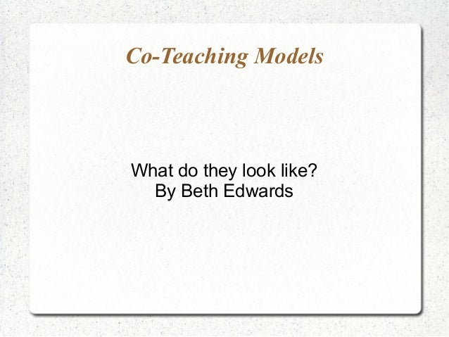 Co-Teaching Models What do they look like? By Beth Edwards