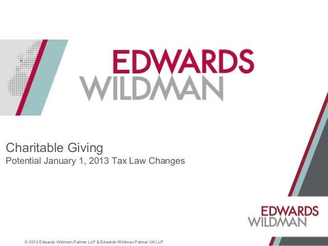 Charitable GivingPotential January 1, 2013 Tax Law Changes    © 2012 Edwards Wildman Palmer LLP & Edwards Wildman Palmer U...