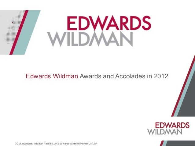 Edwards Wildman Awards and Accolades in 2012© 2012 Edwards Wildman Palmer LLP & Edwards Wildman Palmer UK LLP