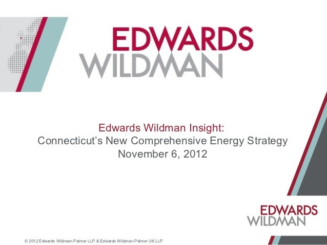 Edwards Wildman Insight:      Connecticut's New Comprehensive Energy Strategy                      November 6, 2012© 2012 ...