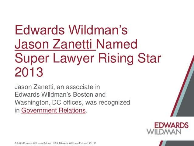 Edwards Wildman's Jason Zanetti Named Super Lawyer Rising Star 2013 Jason Zanetti, an associate in Edwards Wildman's Bosto...